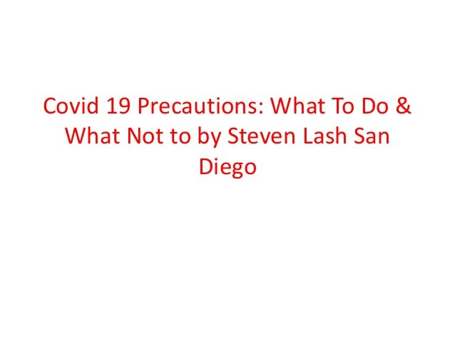 Covid 19 Precautions: What To Do & What Not to by Steven Lash San Diego