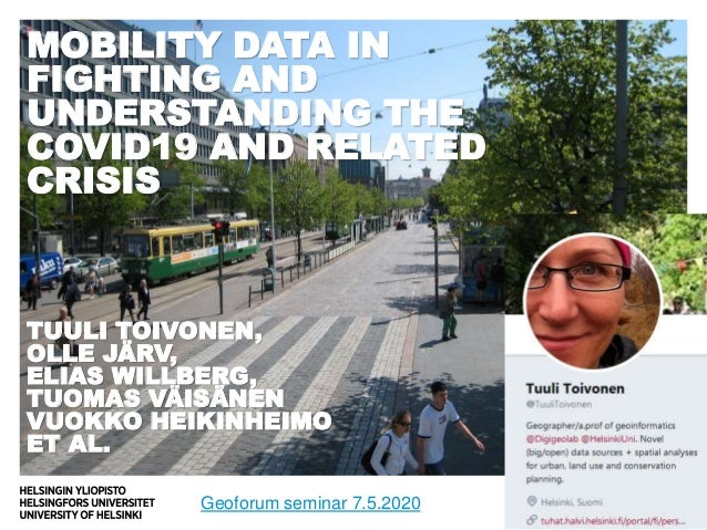 MOBILITY DATA IN FIGHTING AND UNDERSTANDING THE COVID19 AND RELATED CRISIS TUULI TOIVONEN, OLLE JÄRV, ELIAS WILLBERG, TUOM...