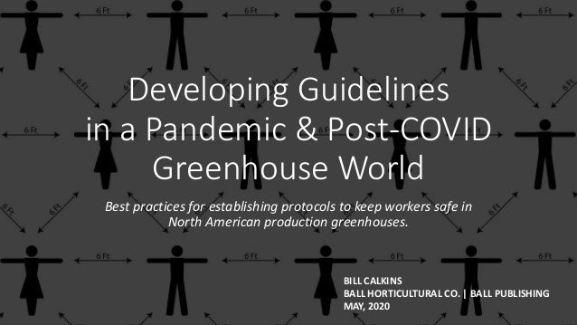 Developing Guidelines in a Pandemic & Post-COVID Greenhouse World Best practices for establishing protocols to keep worker...