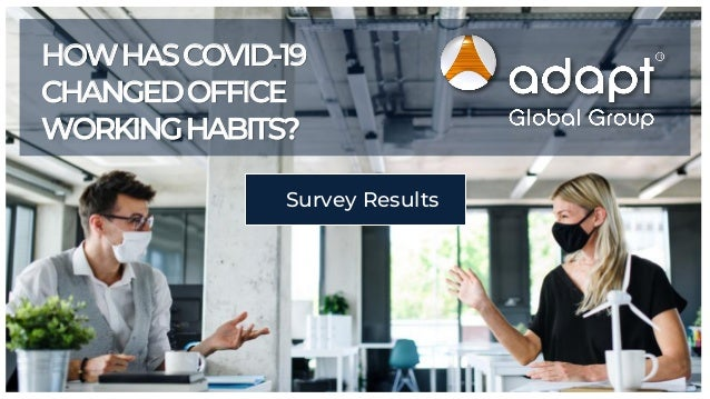 Survey Results HOWHASCOVID-19 CHANGEDOFFICE WORKINGHABITS?