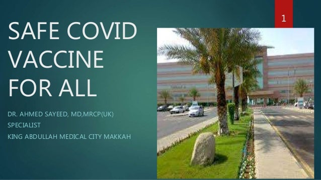 SAFE COVID VACCINE FOR ALL DR. AHMED SAYEED, MD,MRCP(UK) SPECIALIST KING ABDULLAH MEDICAL CITY MAKKAH 1