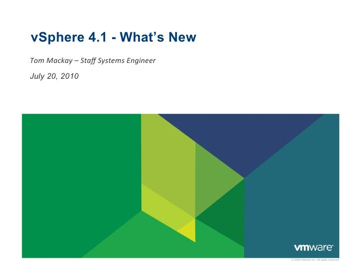 vSphere 4.1 - What's New Tom	   Mackay	   –	   Staff	   Systems	   Engineer	    July 20, 2010                              ...