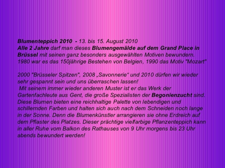 Blumenteppich 2010  -  13. bis 15. August 2010  Alle 2 Jahre  darf man dieses  Blumengemälde auf dem Grand Place in Brüsse...