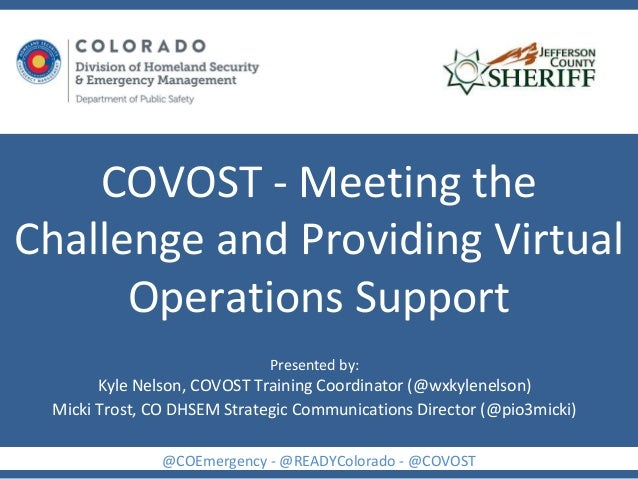COVOST - Meeting the Challenge and Providing Virtual Operations Support @COEmergency - @READYColorado - @COVOST Presented ...