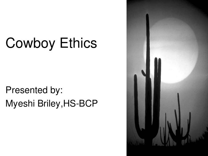 Cowboy Ethics <br />Presented by: <br />Myeshi Briley,HS-BCP<br />