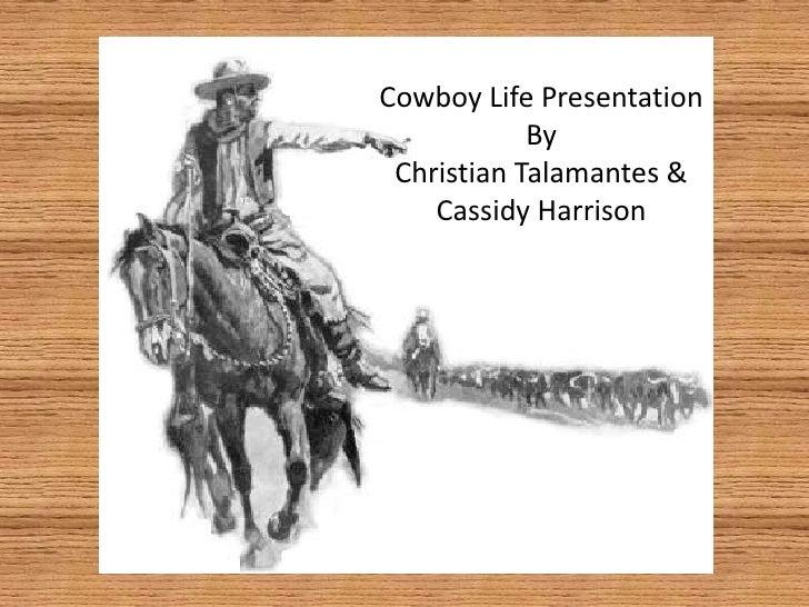 Cowboy Life Presentation<br />By<br />Christian Talamantes & Cassidy Harrison<br />