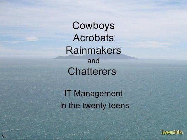 CowboysAcrobatsRainmakersandChatterersIT Managementin the twenty teensv1
