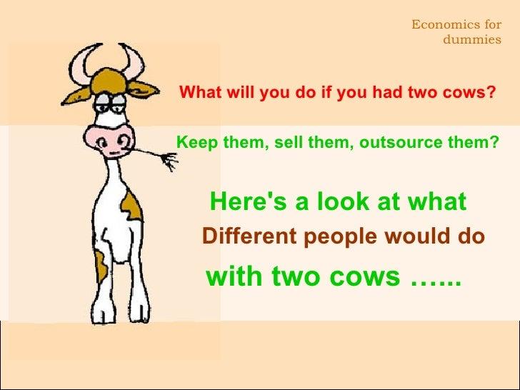 <ul><li>What will you do if you had two cows? </li></ul><ul><li>Keep them, sell them, outsource them? </li></ul><ul><li>He...