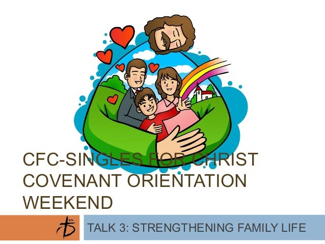CFC-SINGLES FOR CHRIST COVENANT ORIENTATION WEEKEND TALK 3: STRENGTHENING FAMILY LIFE