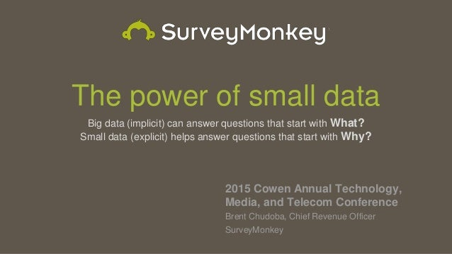 The power of small data Big data (implicit) can answer questions that start with What? Small data (explicit) helps answer ...