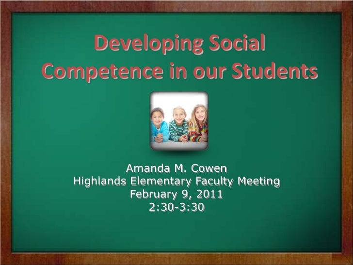 Developing Social Competence in our Students<br />Amanda M. Cowen<br />Highlands Elementary Faculty Meeting<br />February ...
