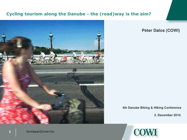 Cycling tourism along the Danube – the (road)way is the aim?<br />PéterDalos (COWI)<br />4th Danube Biking & Hiking Confer...