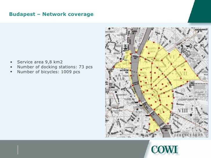Budapest – Network coverage <ul><ul><li>Service area 9,8 km2 </li></ul></ul><ul><ul><li>Number of docking stations: 73 pcs...