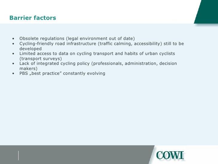 Barrier factors <ul><ul><li>Obsolete regulations (legal environment out of date) </li></ul></ul><ul><ul><li>Cycling-friend...