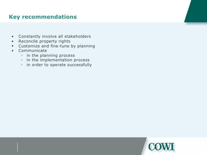 Key recommendations <ul><ul><li>Constantly involve all stakeholders </li></ul></ul><ul><ul><li>Reconcile property rights <...