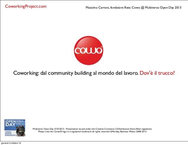 Coworking: dal community building al mondo del lavoro. Dov'è il trucco? Multiverso Open Day 3/10/2013 - Presentation issue...