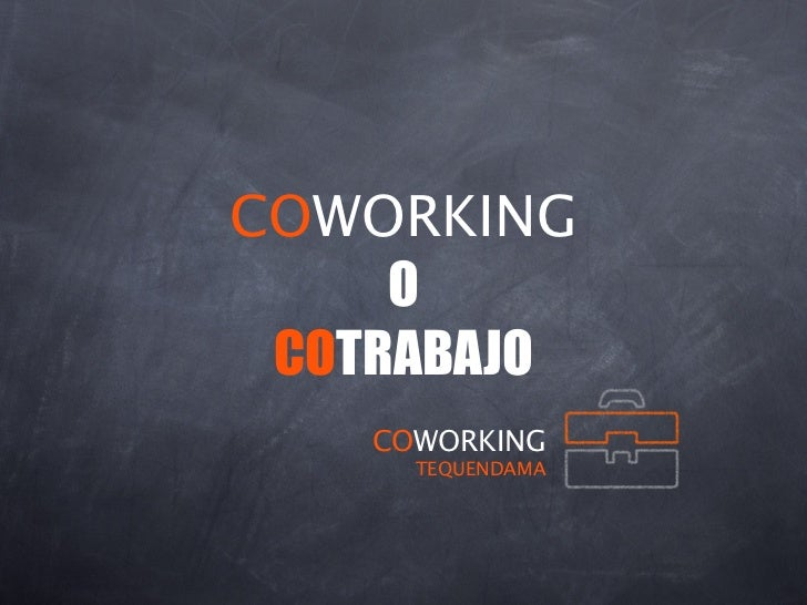 COWORKING     O COTRABAJO    COWORKING      TEQUENDAMA