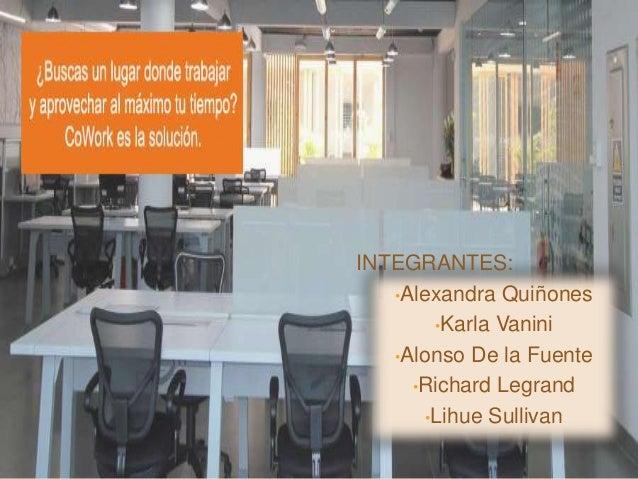 INTEGRANTES: •Alexandra Quiñones •Karla Vanini •Alonso De la Fuente •Richard Legrand •Lihue Sullivan