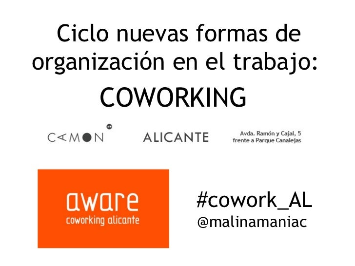 Ciclo nuevas formas deorganización en el trabajo:      COWORKING               #cowork_AL               @malinamaniac
