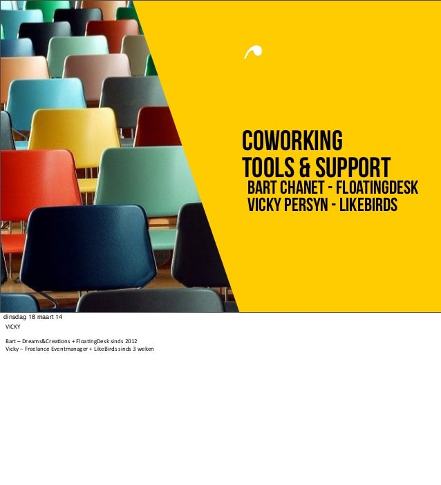 COWORKING TOOLS & SUPPORT BART CHANET - floatingdesk Vicky persyn - likebirds dinsdag 18 maart 14 VICKY Bart  –  Dream...