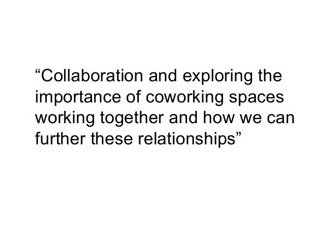 """""""Collaboration and exploring the importance of coworking spaces working together and how we can further these relationship..."""