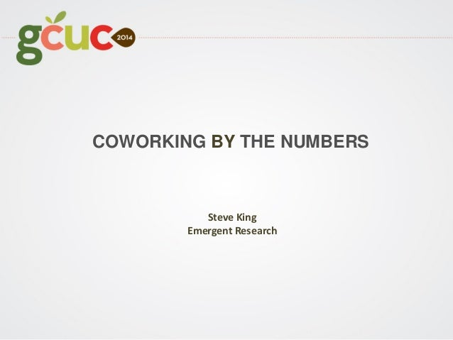COWORKING BY THE NUMBERS Steve King Emergent Research