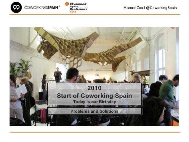 Manuel Zea I @CoworkingSpain           2010           2010Start of Coworking SpainStart of Coworking Spain     Today is ou...