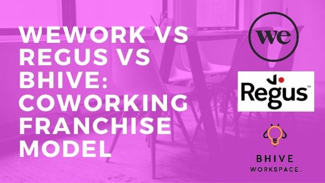 WEWORK VS REGUS VS BHIVE: COWORKING FRANCHISE MODEL