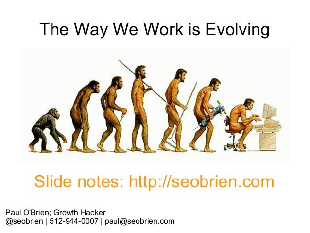 The Way We Work is Evolving  Slide notes: http://seobrien.com Paul O'Brien; Growth Hacker @seobrien | 512-944-0007 | paul@...