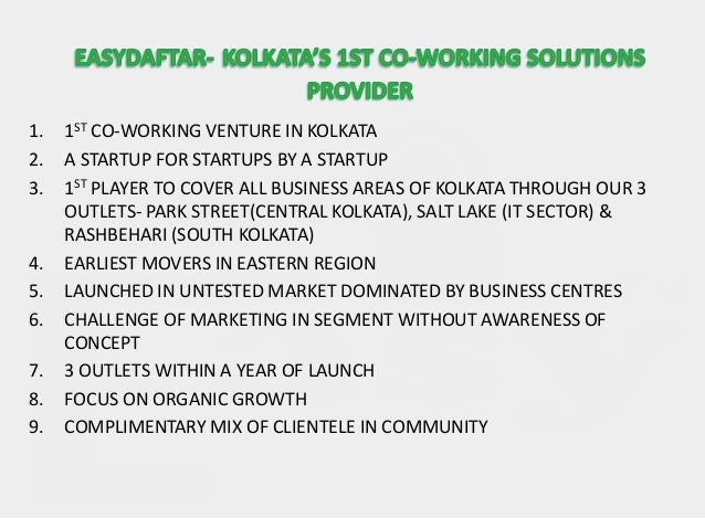 1. 1ST CO-WORKING VENTURE IN KOLKATA 2. A STARTUP FOR STARTUPS BY A STARTUP 3. 1ST PLAYER TO COVER ALL BUSINESS AREAS OF K...
