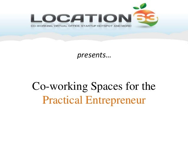 presents…Co-working Spaces for the Practical Entrepreneur
