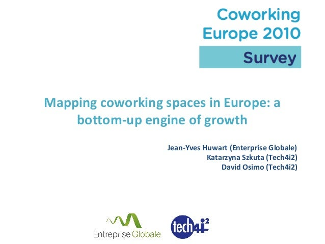 Mapping coworking spaces in Europe: a bottom-up engine of growth Jean-Yves Huwart (Enterprise Globale) Katarzyna Szkuta (T...