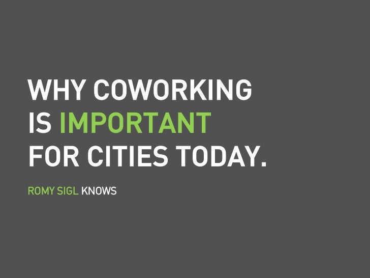 WHY COWORKINGIS IMPORTANTFOR CITIES TODAY.ROMY SIGL KNOWS