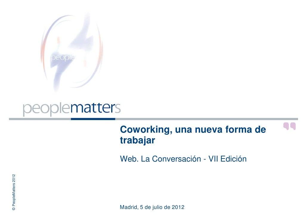 Coworking, una nueva forma de                       trabajar                       Web. La Conversación - VII Edición© Peo...