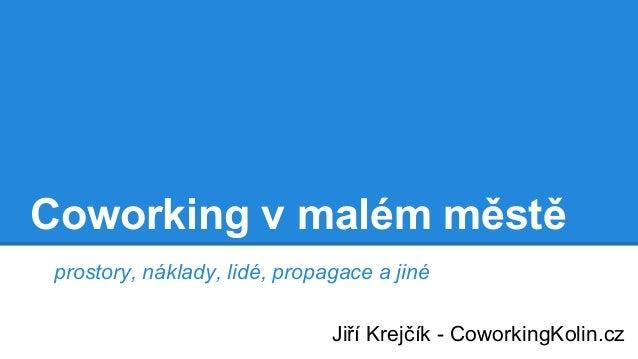 Coworking v malém městě prostory, náklady, lidé, propagace a jiné Jiří Krejčík - CoworkingKolin.cz