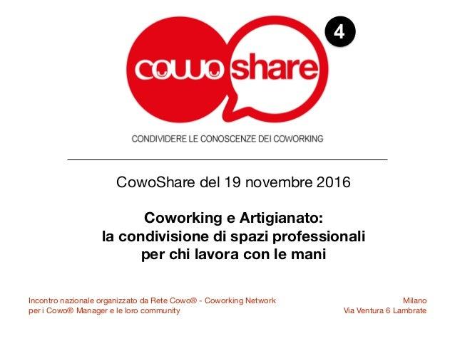 4 CowoShare del 19 novembre 2016 Coworking e Artigianato:  la condivisione di spazi professionali per chi lavora con le ...