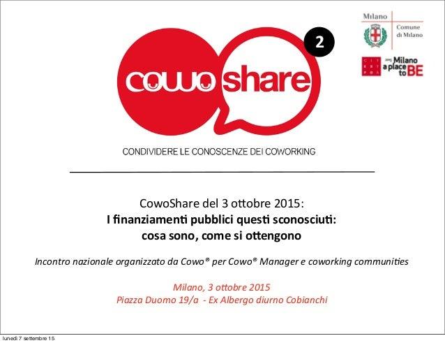 CowoShare  del  3  o-obre  2015: I  finanziamen*  pubblici  ques*  sconosciu*:   cosa  sono,  come  ...