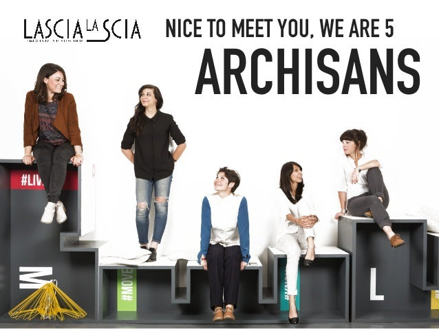 NICE TO MEET YOU, WE ARE 5 ARCHISANS