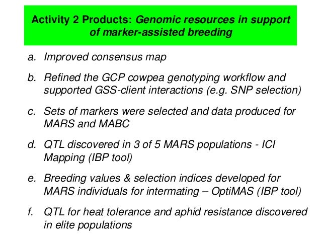Activity 2 Products: Genomic resources in support of marker-assisted breeding a. Improved consensus map b. Refined the GCP...