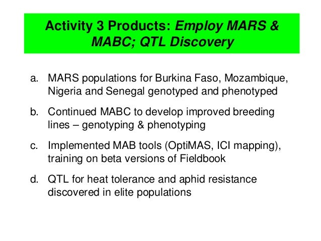 Activity 3 Products: Employ MARS & MABC; QTL Discovery a. MARS populations for Burkina Faso, Mozambique, Nigeria and Seneg...