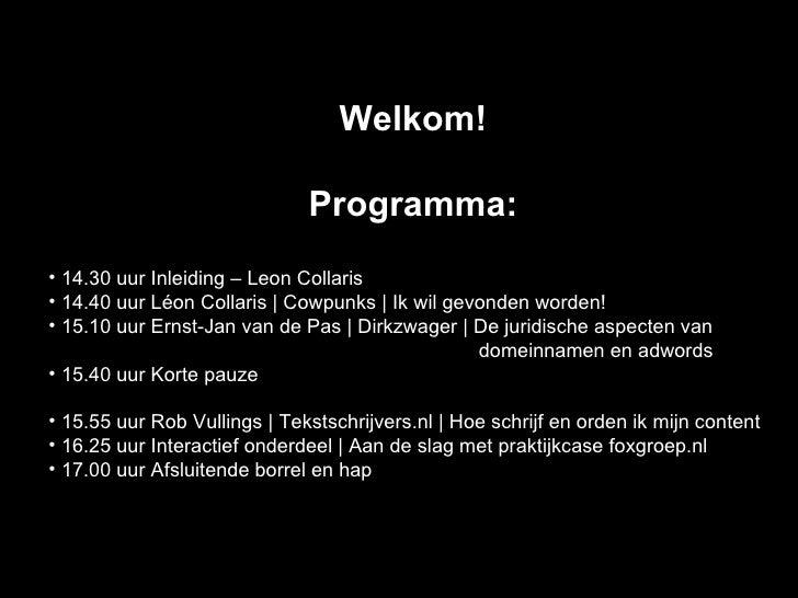 <ul><li>Welkom! </li></ul><ul><li>Programma: </li></ul><ul><li>14.30 uur Inleiding –Leon Collaris  </li></ul><ul><li>14....