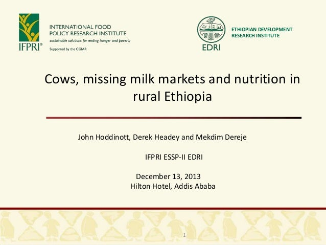 ETHIOPIAN DEVELOPMENT RESEARCH INSTITUTE  Cows, missing milk markets and nutrition in rural Ethiopia John Hoddinott, Derek...