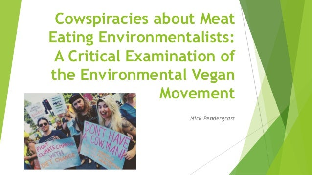 Cowspiracies about Meat Eating Environmentalists: A Critical Examination of the Environmental Vegan Movement Nick Pendergr...