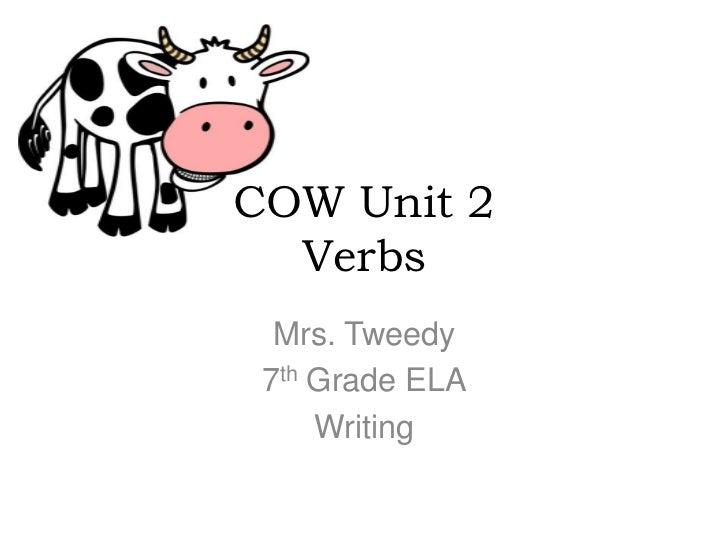 COW Unit 2  Verbs  Mrs. Tweedy 7th Grade ELA     Writing