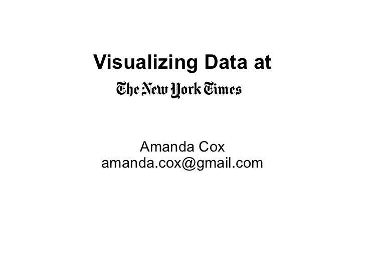 Visualizing Data at    Amanda Coxamanda.cox@gmail.com