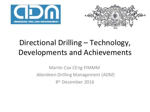 Directional Drilling – Technology, Developments and Achievements Martin Cox CEng FIMMM Aberdeen Drilling Management (ADM) ...