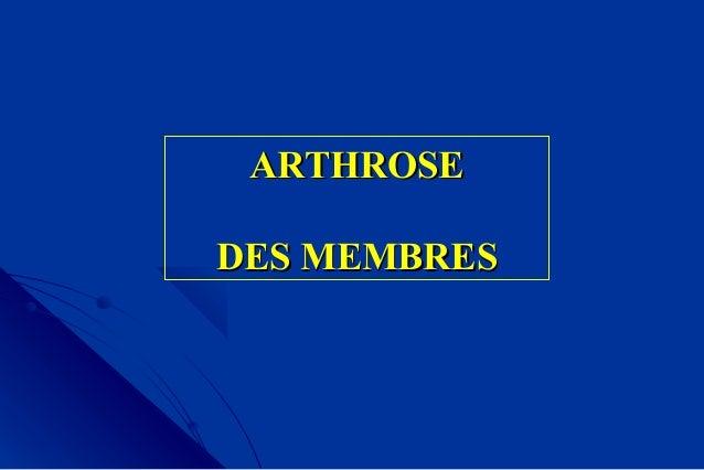 ARTHROSEARTHROSE DES MEMBRESDES MEMBRES