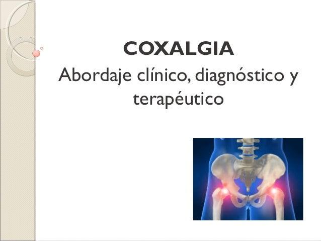 COXALGIAAbordaje clínico, diagnóstico y        terapéutico