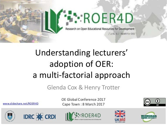Understanding lecturers' adoption of OER: a multi-factorial approach Glenda Cox & Henry Trotter OE Global Conference 2017 ...
