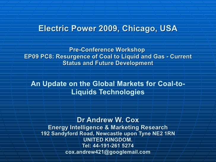 Electric Power 2009, Chicago, USA Pre-Conference Workshop  EP09 PC8: Resurgence of Coal to Liquid and Gas - Current Status...